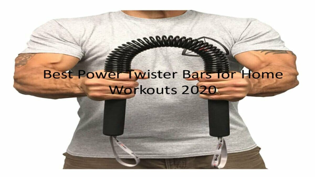 Best Power Twister Bars for Home Workouts 2020
